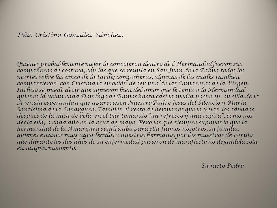 Dña. Cristina González Sánchez. Quienes probablemente mejor la conocieron dentro de l Hermandad fueron sus compañeras de costura, con las que se reuní