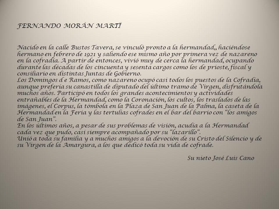 FERNANDO MORÁN MARTÍ Nacido en la calle Bustos Tavera, se vinculó pronto a la hermandad,, haciéndose hermano en febrero de 1921 y saliendo ese mismo a