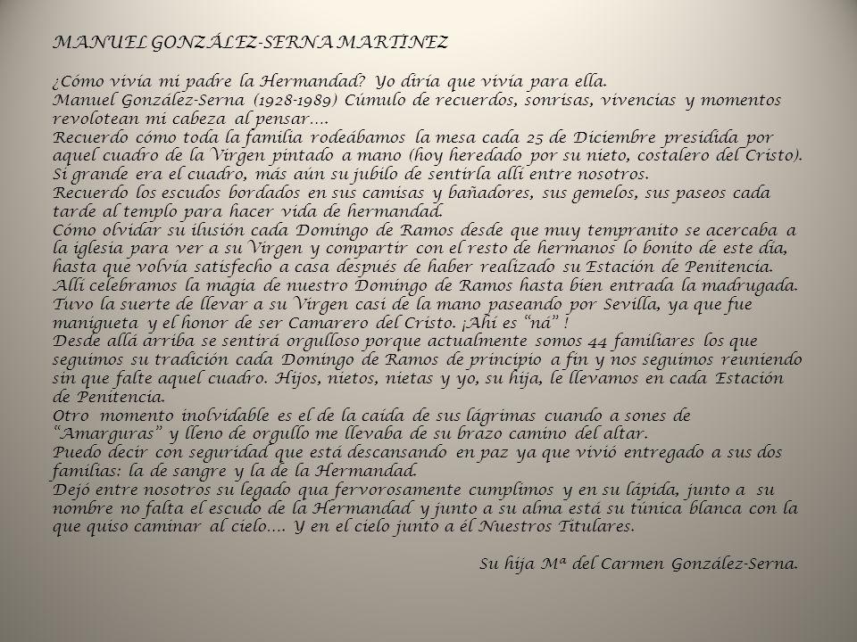 MANUEL GONZÁLEZ-SERNA MARTINEZ ¿Cómo vivía mi padre la Hermandad? Yo diría que vivía para ella. Manuel González-Serna (1928-1989) Cúmulo de recuerdos,