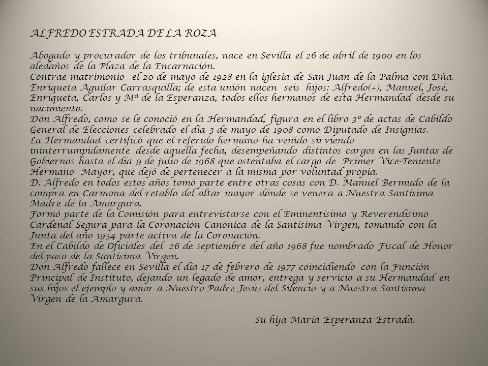 ALFREDO ESTRADA DE LA ROZA Abogado y procurador de los tribunales, nace en Sevilla el 26 de abril de 1900 en los aledaños de la Plaza de la Encarnació