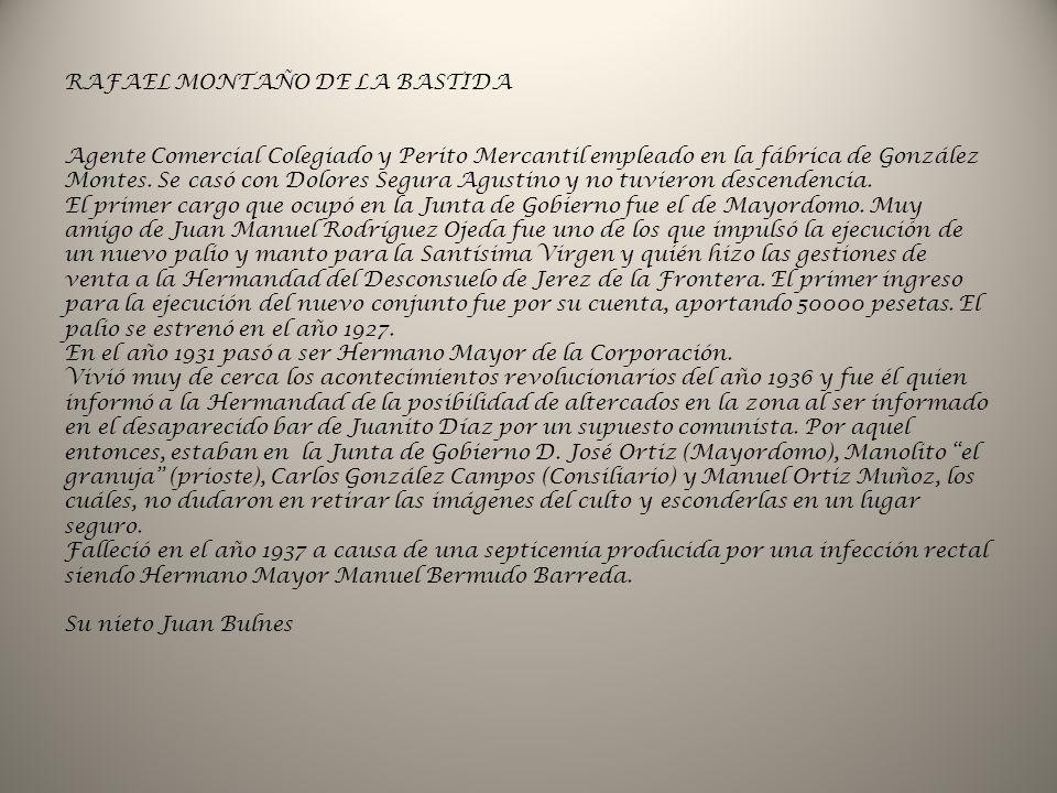RAFAEL MONTAÑO DE LA BASTIDA Agente Comercial Colegiado y Perito Mercantil empleado en la fábrica de González Montes. Se casó con Dolores Segura Agust