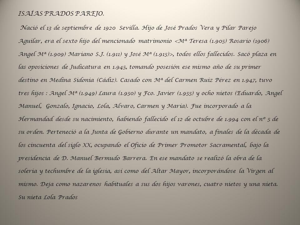 ISAÍAS PRADOS PAREJO. N ació el 13 de septiembre de 1920 Sevilla. Hijo de José Prados Vera y Pilar Parejo Aguilar, era el sexto hijo del mencionado ma
