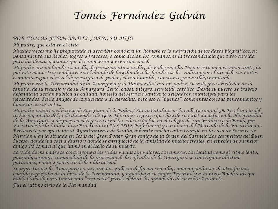 Tomás Fernández Galván POR TOMÁS FERNÁNDEZ JAÉN, SU HIJO Mi padre, que esta en el cielo. Muchas veces me he preguntado si describir cómo era un hombre
