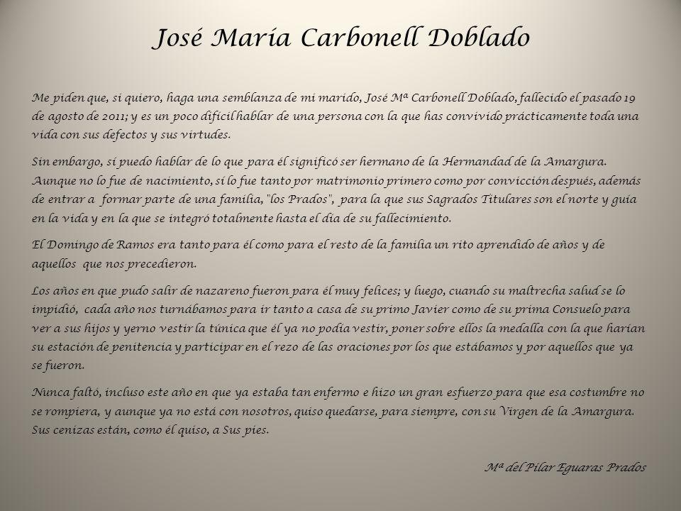 José María Carbonell Doblado Me piden que, si quiero, haga una semblanza de mi marido, José Mª Carbonell Doblado, fallecido el pasado 19 de agosto de 2011; y es un poco difícil hablar de una persona con la que has convivido prácticamente toda una vida con sus defectos y sus virtudes.