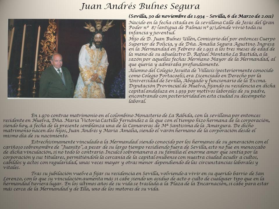 Juan Andrés Bulnes Segura (Sevilla, 30 de noviembre de 1.934 – Sevilla, 6 de Marzo de 2.011) Nacido en la fecha citada en la sevillana Calle de Jesús del Gran Poder nº 87 (antigua de Palmas nº 97),donde vivió toda su infancia y juventud.