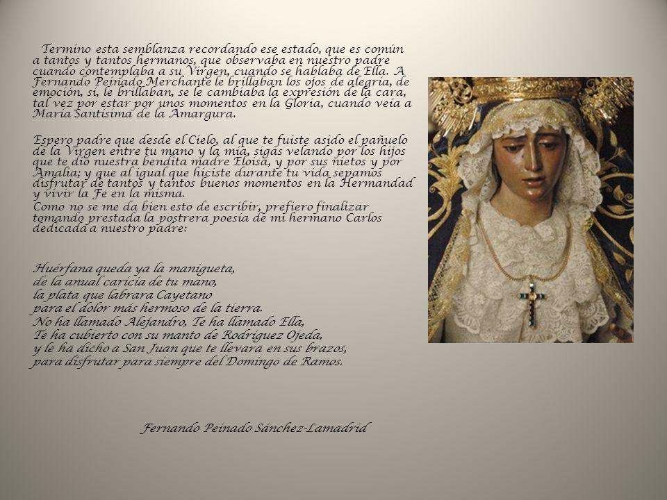 Termino esta semblanza recordando ese estado, que es común a tantos y tantos hermanos, que observaba en nuestro padre cuando contemplaba a su Virgen, cuando se hablaba de Ella.
