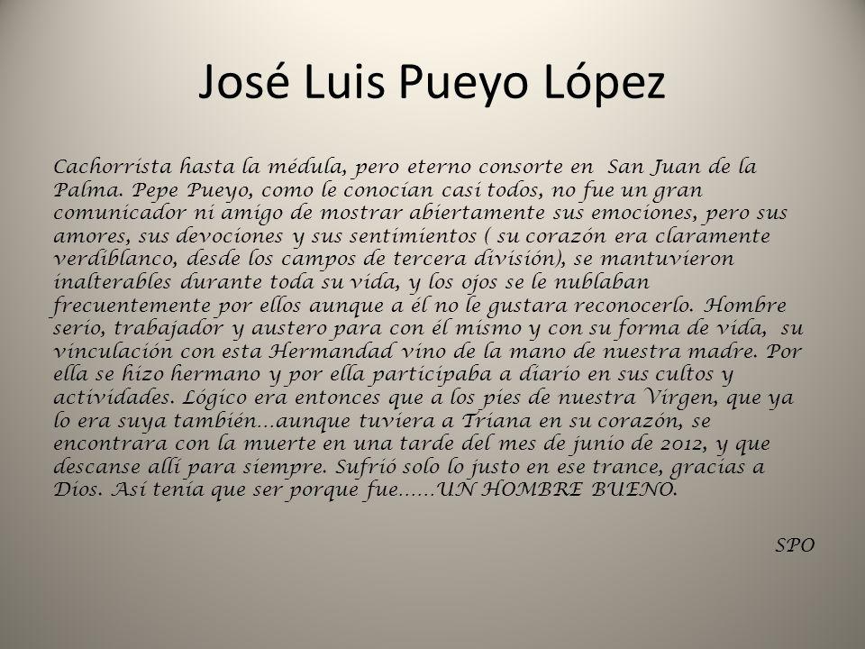 José Luis Pueyo López Cachorrista hasta la médula, pero eterno consorte en San Juan de la Palma. Pepe Pueyo, como le conocían casi todos, no fue un gr