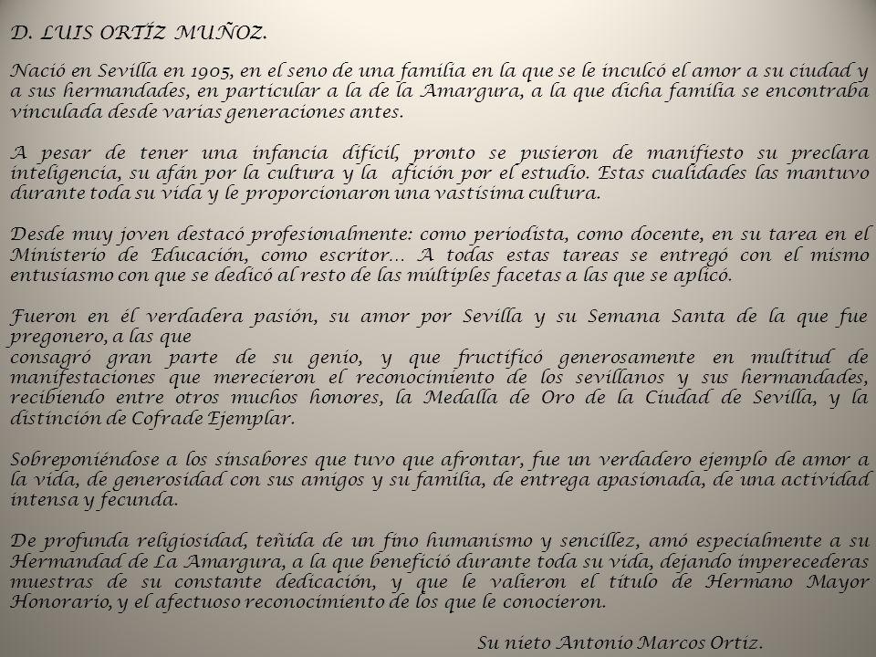 D. LUIS ORTÍZ MUÑOZ. Nació en Sevilla en 1905, en el seno de una familia en la que se le inculcó el amor a su ciudad y a sus hermandades, en particula