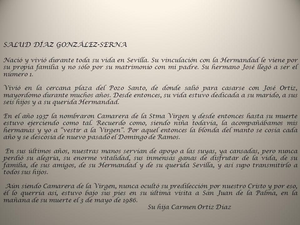SALUD DÍAZ GONZÁLEZ-SERNA Nació y vivió durante toda su vida en Sevilla. Su vinculación con la Hermandad le viene por su propia familia y no sólo por