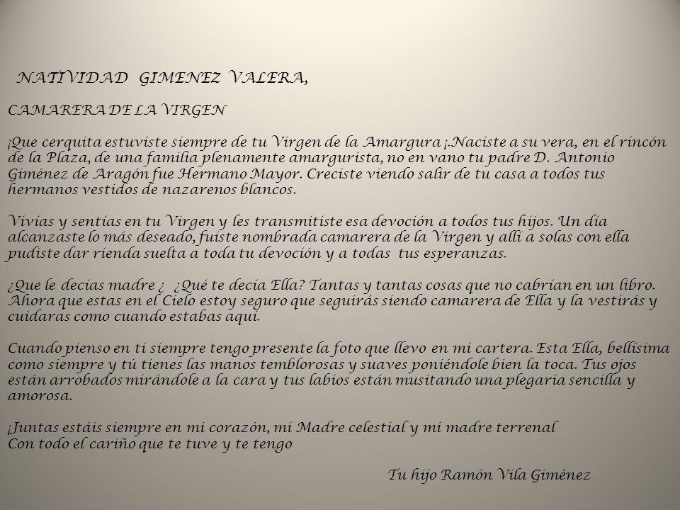 NATIVIDAD GIMENEZ VALERA, CAMARERA DE LA VIRGEN ¡Que cerquita estuviste siempre de tu Virgen de la Amargura ¡.Naciste a su vera, en el rincón de la Pl