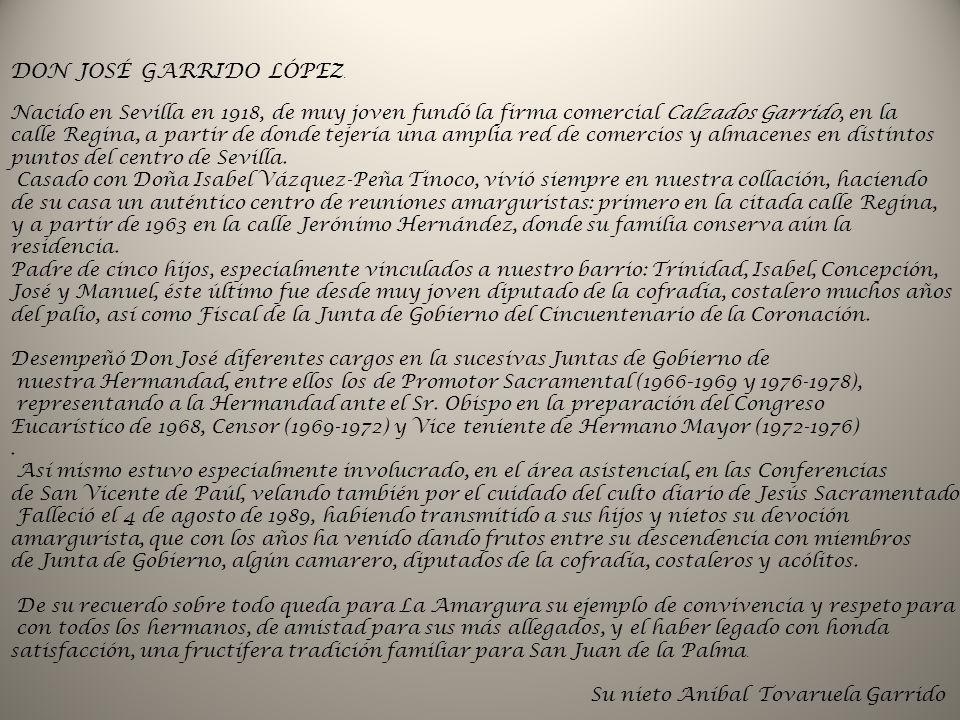 DON JOSÉ GARRIDO LÓPEZ. Nacido en Sevilla en 1918, de muy joven fundó la firma comercial Calzados Garrido, en la calle Regina, a partir de donde tejer