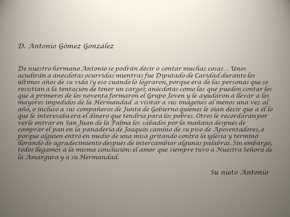 D. Antonio Gómez González De nuestro hermano Antonio se podrán decir o contar muchas cosas… Unos acudirán a anécdotas ocurridas mientras fue Diputado