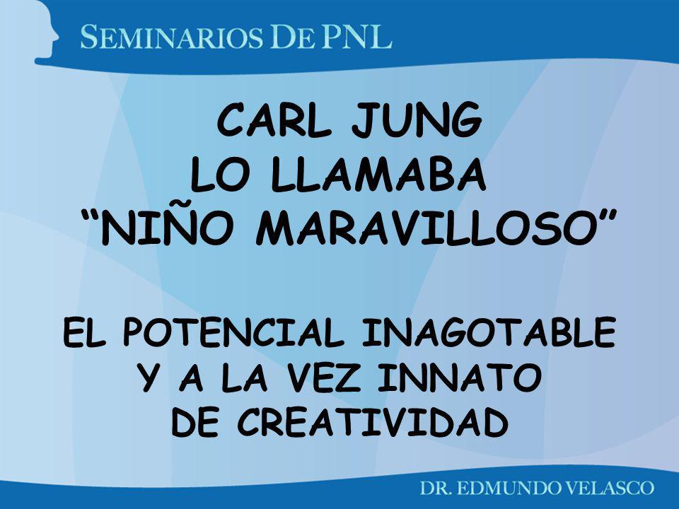 CARL JUNG LO LLAMABA NIÑO MARAVILLOSO EL POTENCIAL INAGOTABLE Y A LA VEZ INNATO DE CREATIVIDAD