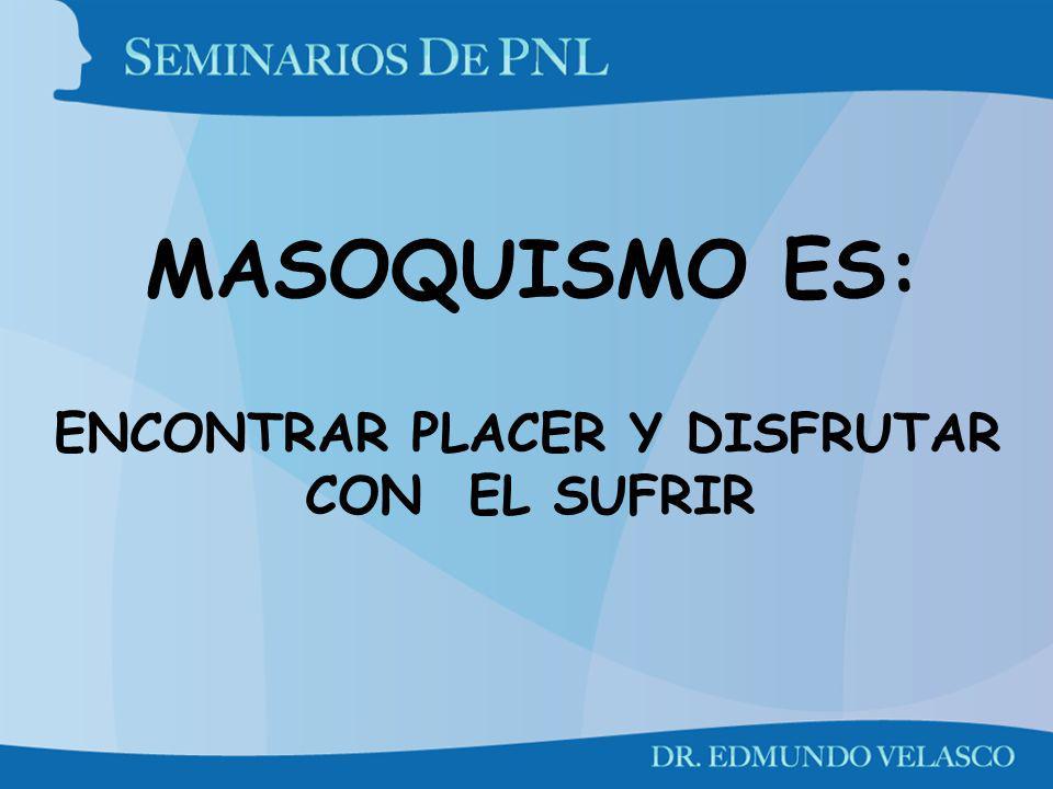 MASOQUISMO ES: ENCONTRAR PLACER Y DISFRUTAR CON EL SUFRIR
