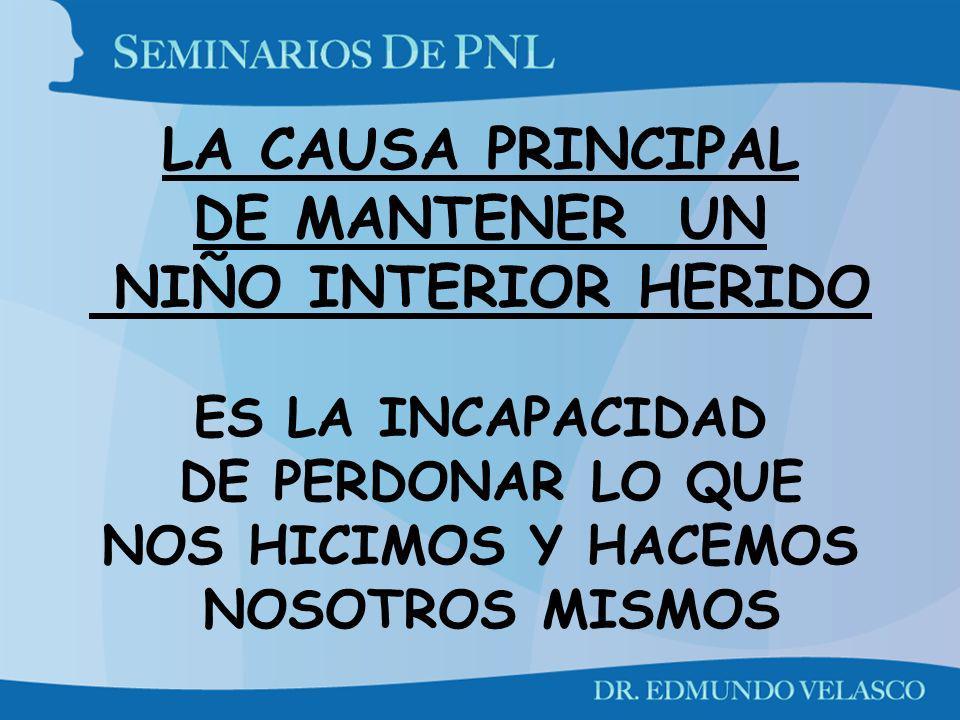 LA CAUSA PRINCIPAL DE MANTENER UN NIÑO INTERIOR HERIDO ES LA INCAPACIDAD DE PERDONAR LO QUE NOS HICIMOS Y HACEMOS NOSOTROS MISMOS