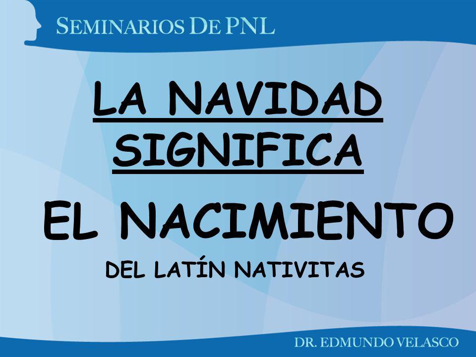 LA NAVIDAD SIGNIFICA EL NACIMIENTO DEL LATÍN NATIVITAS