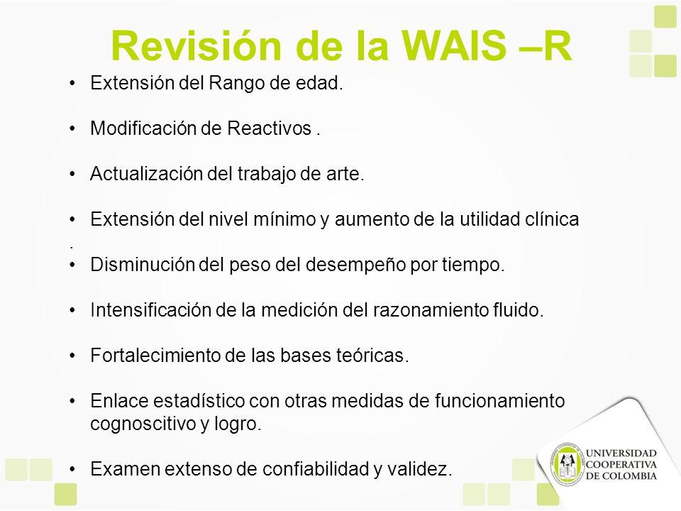 Revisión de la WAIS –R Extensión del Rango de edad. Modificación de Reactivos. Actualización del trabajo de arte. Extensión del nivel mínimo y aumento