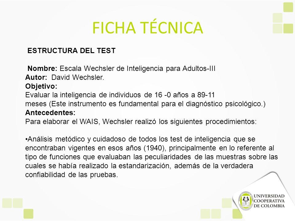 FICHA TÉCNICA ESTRUCTURA DEL TEST Nombre: Escala Wechsler de Inteligencia para Adultos-III Autor: David Wechsler. Objetivo: Evaluar la inteligencia de