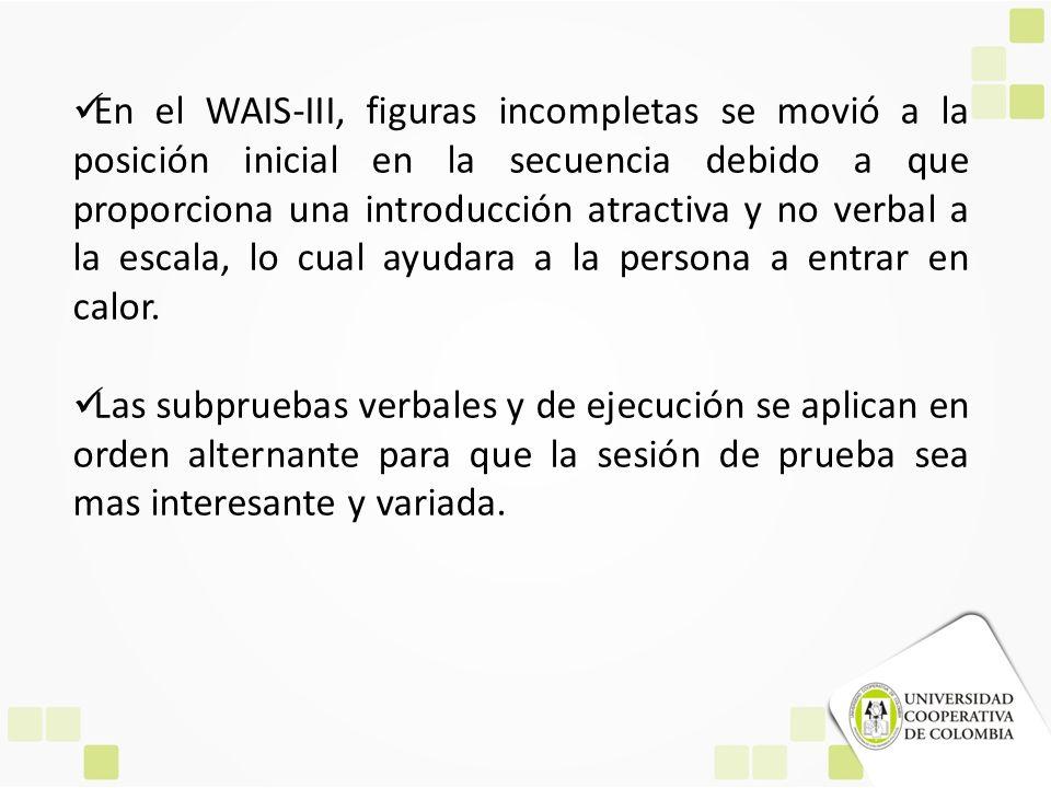 En el WAIS-III, figuras incompletas se movió a la posición inicial en la secuencia debido a que proporciona una introducción atractiva y no verbal a l