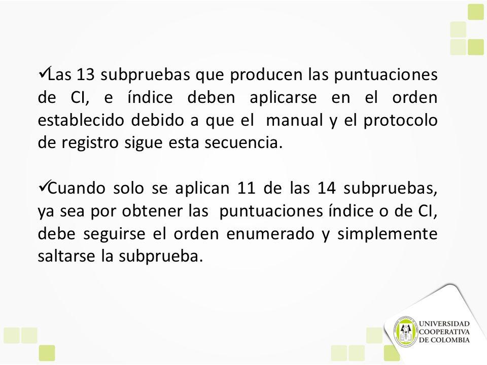 Las 13 subpruebas que producen las puntuaciones de CI, e índice deben aplicarse en el orden establecido debido a que el manual y el protocolo de regis