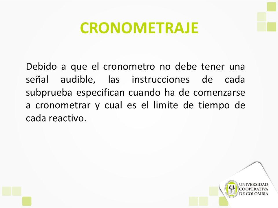 CRONOMETRAJE Debido a que el cronometro no debe tener una señal audible, las instrucciones de cada subprueba especifican cuando ha de comenzarse a cro