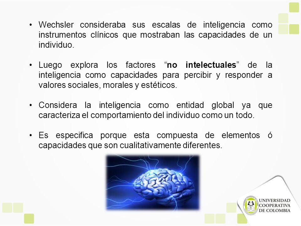 Wechsler consideraba sus escalas de inteligencia como instrumentos clínicos que mostraban las capacidades de un individuo. Luego explora los factores