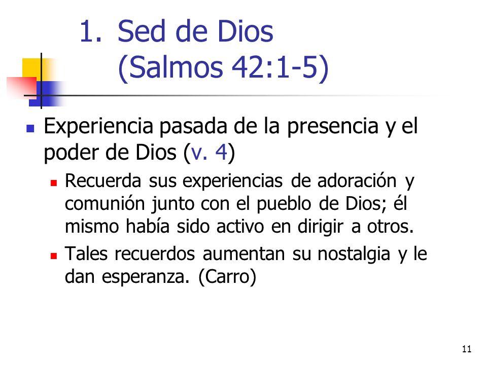 11 Experiencia pasada de la presencia y el poder de Dios (v. 4) Recuerda sus experiencias de adoración y comunión junto con el pueblo de Dios; él mism