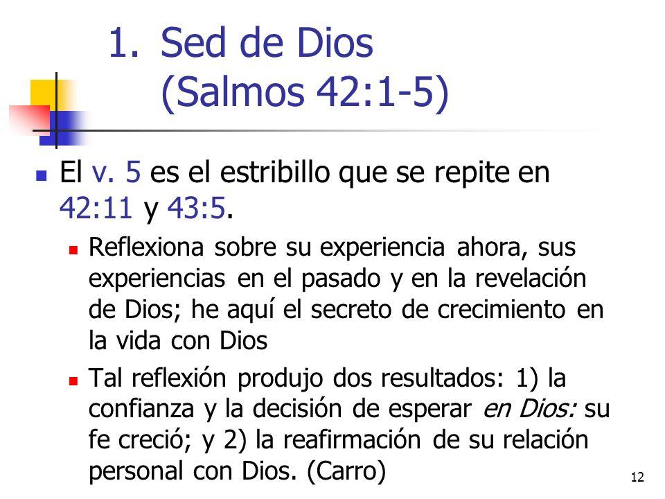 12 El v. 5 es el estribillo que se repite en 42:11 y 43:5. Reflexiona sobre su experiencia ahora, sus experiencias en el pasado y en la revelación de