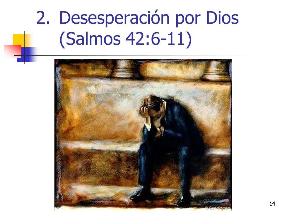 14 2.Desesperación por Dios (Salmos 42:6-11)