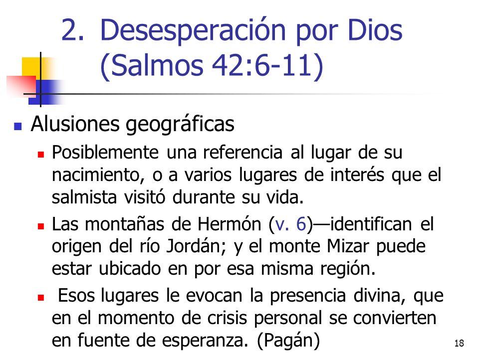 18 Alusiones geográficas Posiblemente una referencia al lugar de su nacimiento, o a varios lugares de interés que el salmista visitó durante su vida.