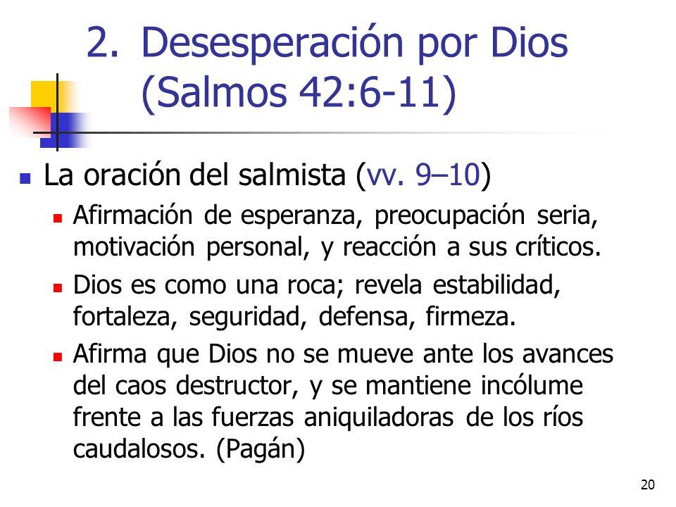 20 La oración del salmista (vv. 9–10) Afirmación de esperanza, preocupación seria, motivación personal, y reacción a sus críticos. Dios es como una ro