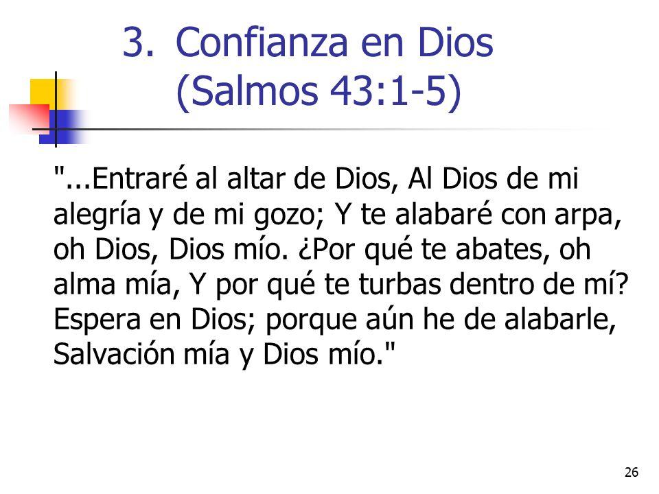 26 ...Entraré al altar de Dios, Al Dios de mi alegría y de mi gozo; Y te alabaré con arpa, oh Dios, Dios mío.