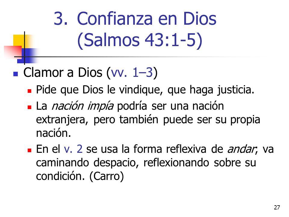 27 Clamor a Dios (vv. 1–3) Pide que Dios le vindique, que haga justicia. La nación impía podría ser una nación extranjera, pero también puede ser su p