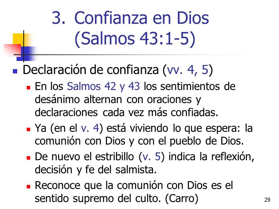 29 Declaración de confianza (vv. 4, 5) En los Salmos 42 y 43 los sentimientos de desánimo alternan con oraciones y declaraciones cada vez más confiada