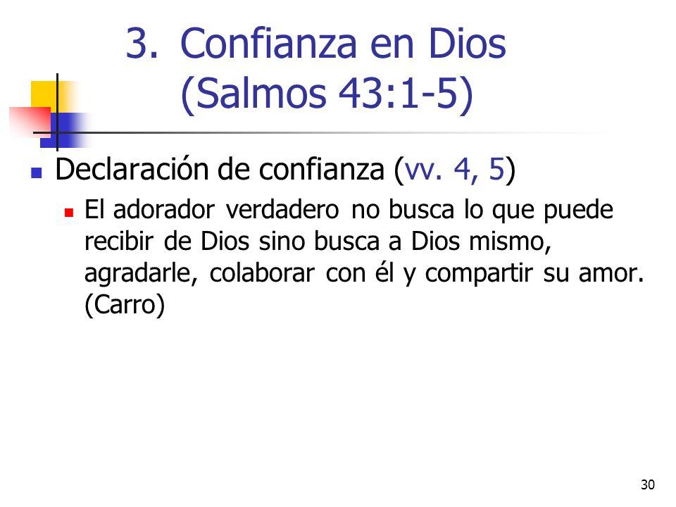 30 Declaración de confianza (vv. 4, 5) El adorador verdadero no busca lo que puede recibir de Dios sino busca a Dios mismo, agradarle, colaborar con é