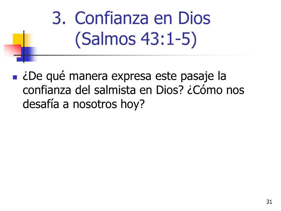 31 ¿De qué manera expresa este pasaje la confianza del salmista en Dios? ¿Cómo nos desafía a nosotros hoy? 3.Confianza en Dios (Salmos 43:1-5)