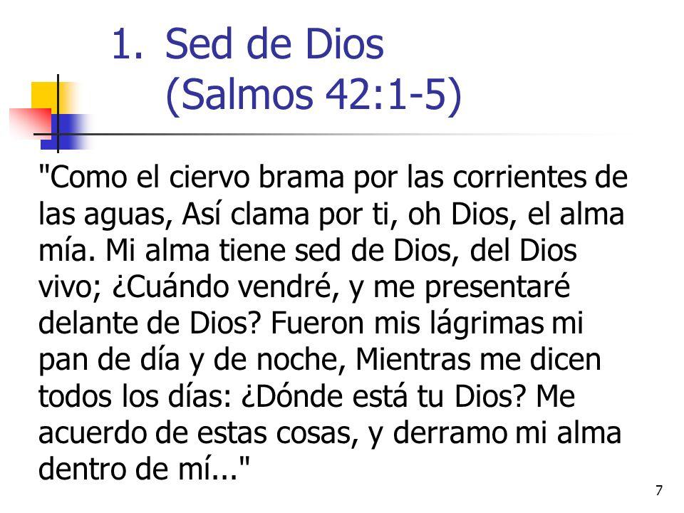 7 Como el ciervo brama por las corrientes de las aguas, Así clama por ti, oh Dios, el alma mía.