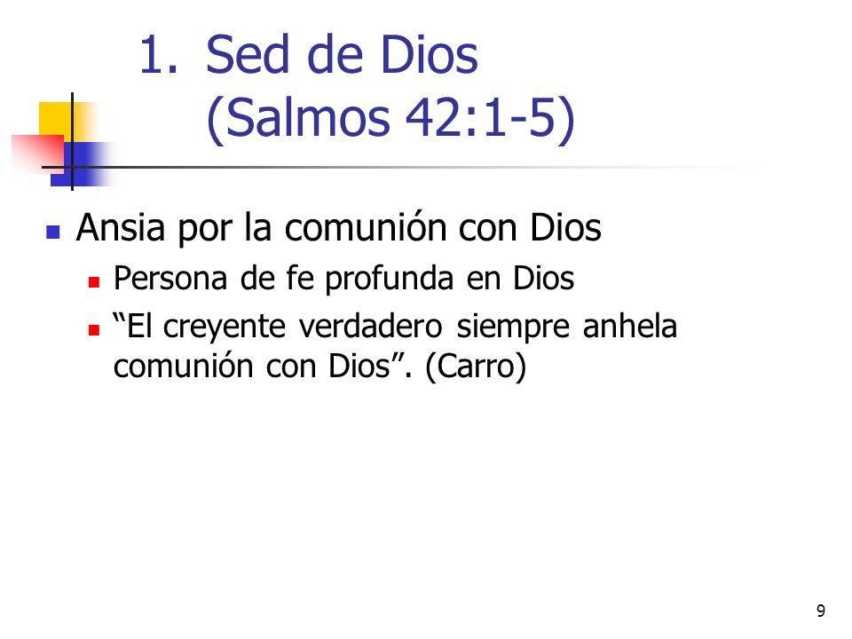 9 Ansia por la comunión con Dios Persona de fe profunda en Dios El creyente verdadero siempre anhela comunión con Dios. (Carro) 1.Sed de Dios (Salmos