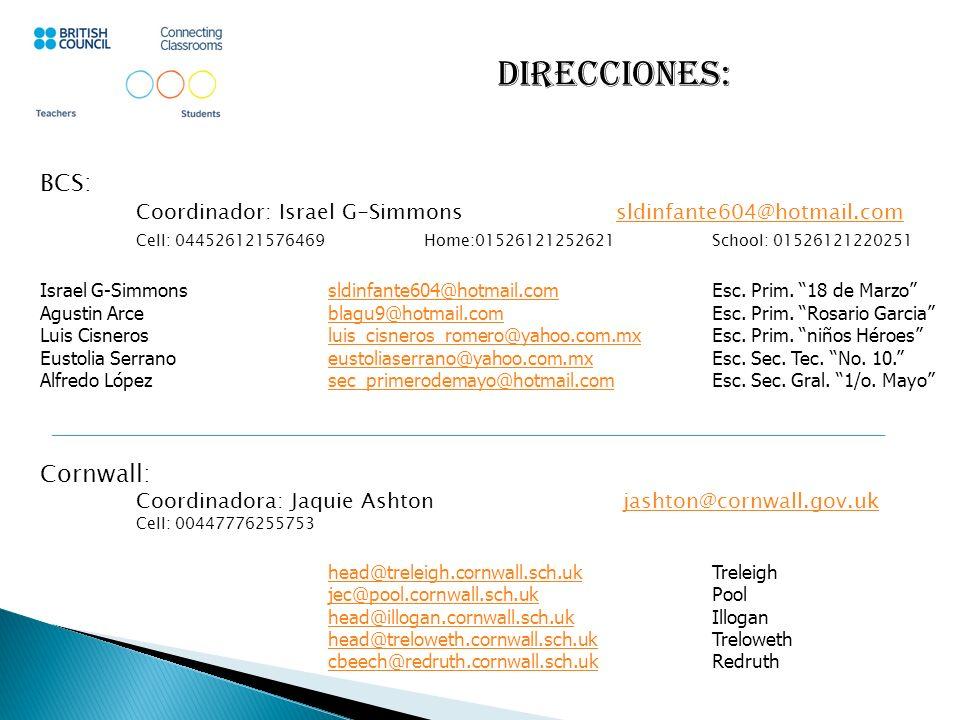 Direcciones: BCS: Coordinador: Israel G-Simmonssldinfante604@hotmail.comsldinfante604@hotmail.com Cell: 044526121576469Home:01526121252621School: 01526121220251 Israel G-Simmonssldinfante604@hotmail.comEsc.