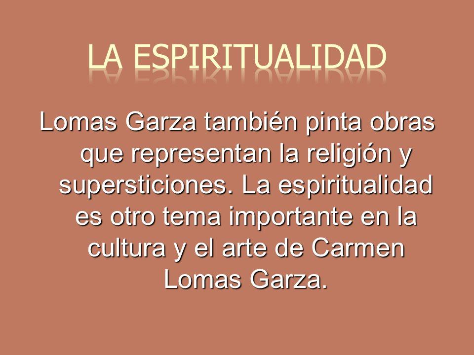 Lomas Garza también pinta obras que representan la religión y supersticiones.