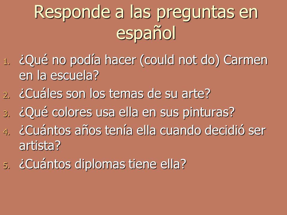 Responde a las preguntas en español 1. ¿Qué no podía hacer (could not do) Carmen en la escuela.