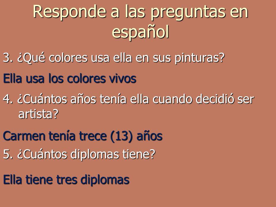 Responde a las preguntas en español 3. ¿Qué colores usa ella en sus pinturas.