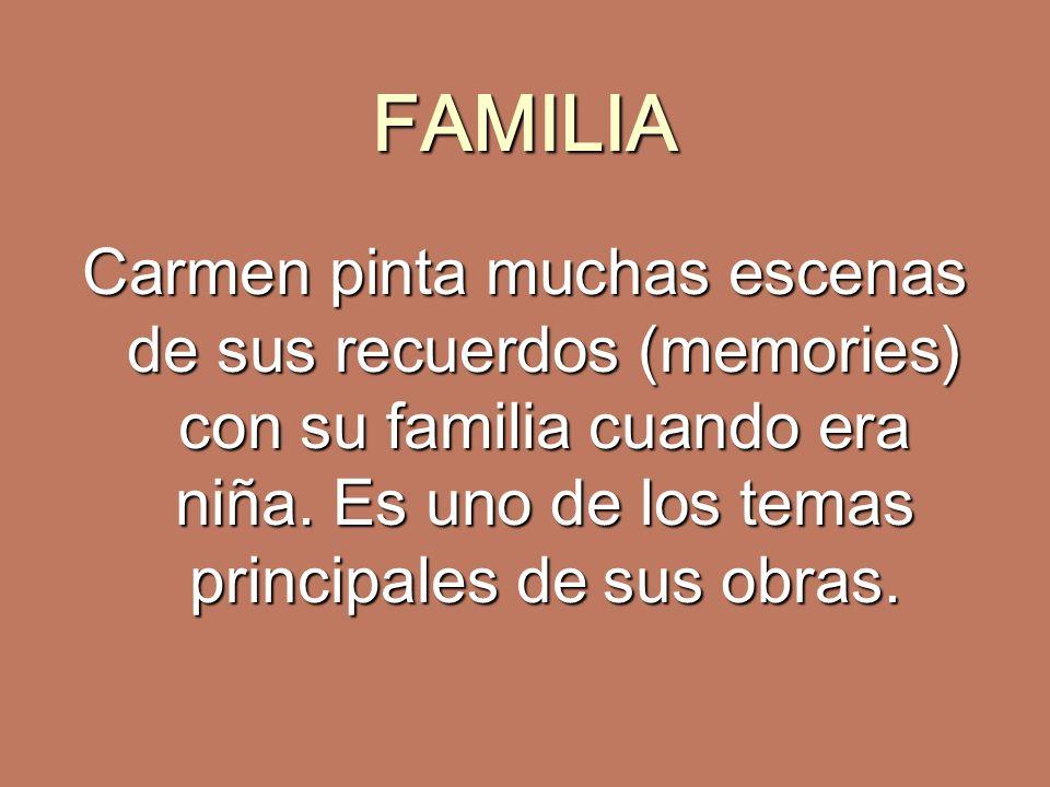 FAMILIA Carmen pinta muchas escenas de sus recuerdos (memories) con su familia cuando era niña.