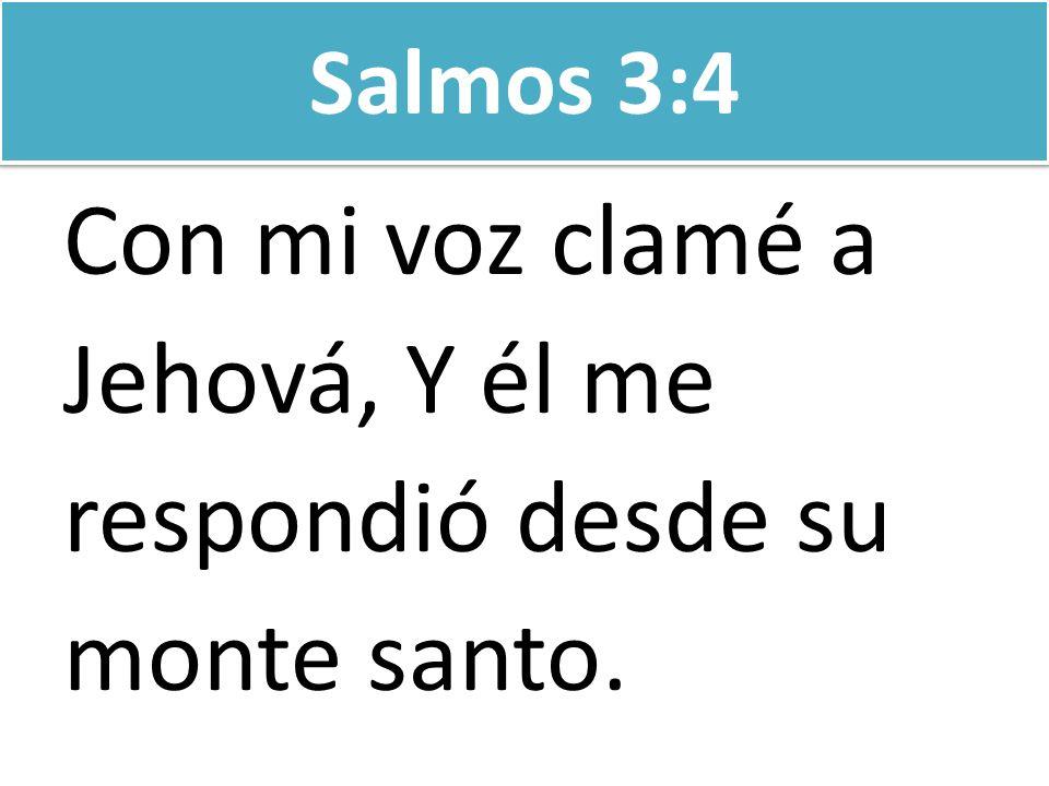 Salmos 3:4 Con mi voz clamé a Jehová, Y él me respondió desde su monte santo.