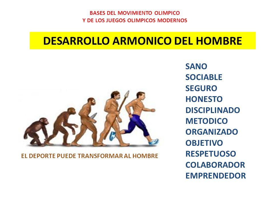 BASES DEL MOVIMIENTO OLIMPICO Y DE LOS JUEGOS OLIMPICOS MODERNOS EL DEPORTE PUEDE TRANSFORMAR AL HOMBRE SANO SOCIABLE SEGURO HONESTO DISCIPLINADO METO