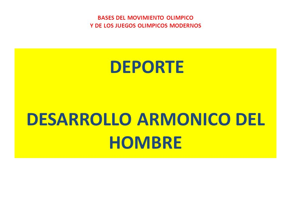 EL OBJETIVO DEL OLIMPISMO ES PONER SIEMPRE EL DEPORTE AL SERVICIO DEL DESARROLLO ARMONICO DEL HOMBRE DEPORTE BASES DEL MOVIMIENTO OLIMPICO Y DE LOS JU