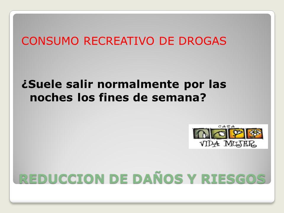 REDUCCION DE DAÑOS Y RIESGOS CONSUMO RECREATIVO DE DROGAS ¿Suele salir normalmente por las noches los fines de semana?