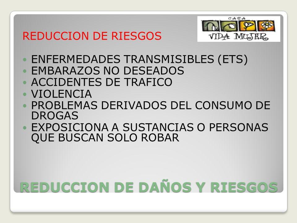 REDUCCION DE DAÑOS Y RIESGOS REDUCCION DE RIESGOS ENFERMEDADES TRANSMISIBLES (ETS) EMBARAZOS NO DESEADOS ACCIDENTES DE TRAFICO VIOLENCIA PROBLEMAS DER