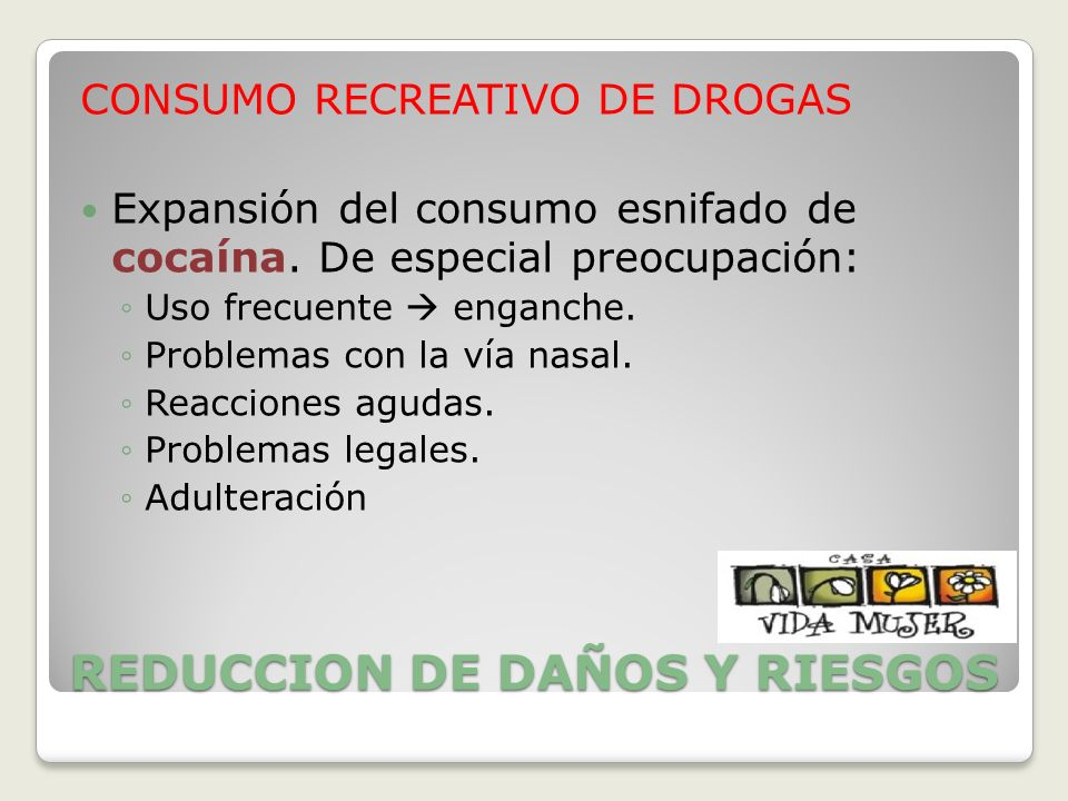 REDUCCION DE DAÑOS Y RIESGOS CONSUMO RECREATIVO DE DROGAS Expansión del consumo esnifado de cocaína. De especial preocupación: Uso frecuente enganche.
