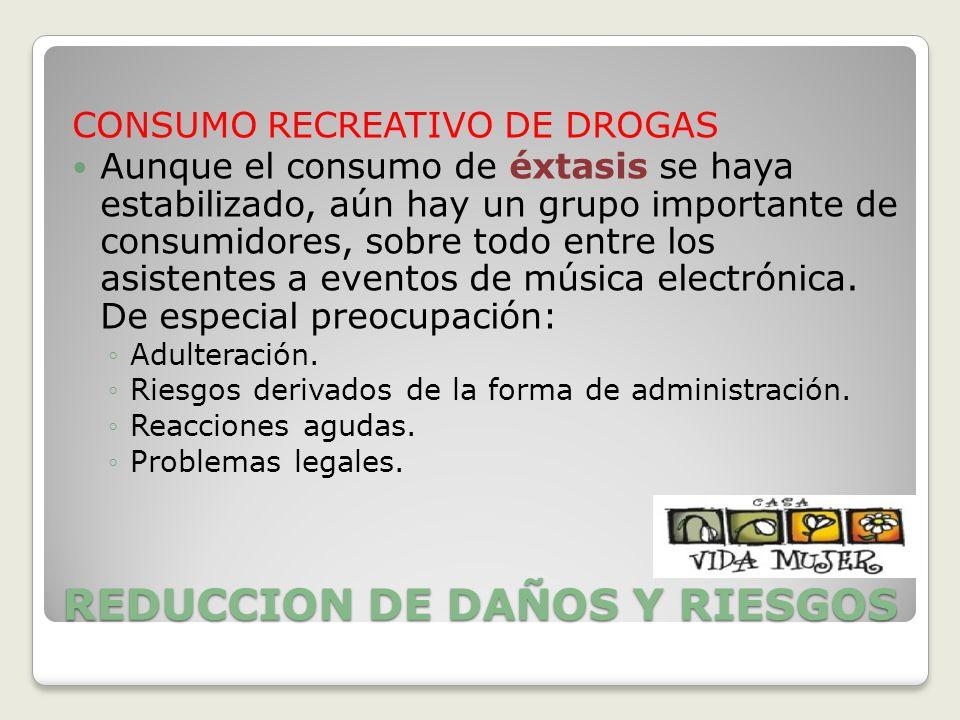 REDUCCION DE DAÑOS Y RIESGOS CONSUMO RECREATIVO DE DROGAS Aunque el consumo de éxtasis se haya estabilizado, aún hay un grupo importante de consumidor